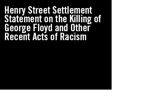 Henry Street Settlement Statement on the Killing of George Floyd and Other Recent Acts of Racism