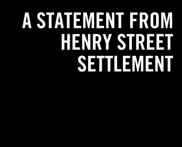 White text, black background: A STATEMENT FROM HENRY STREET SETTLEMENT