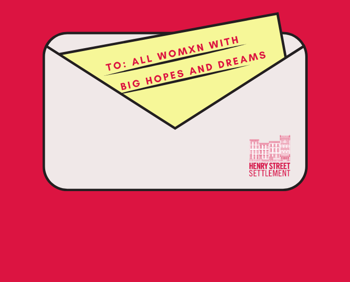 "Red background, pink envelope with Henry Street Settlement logo and a letter inside that reads ""To: all womxn with big hopes and dreams"""